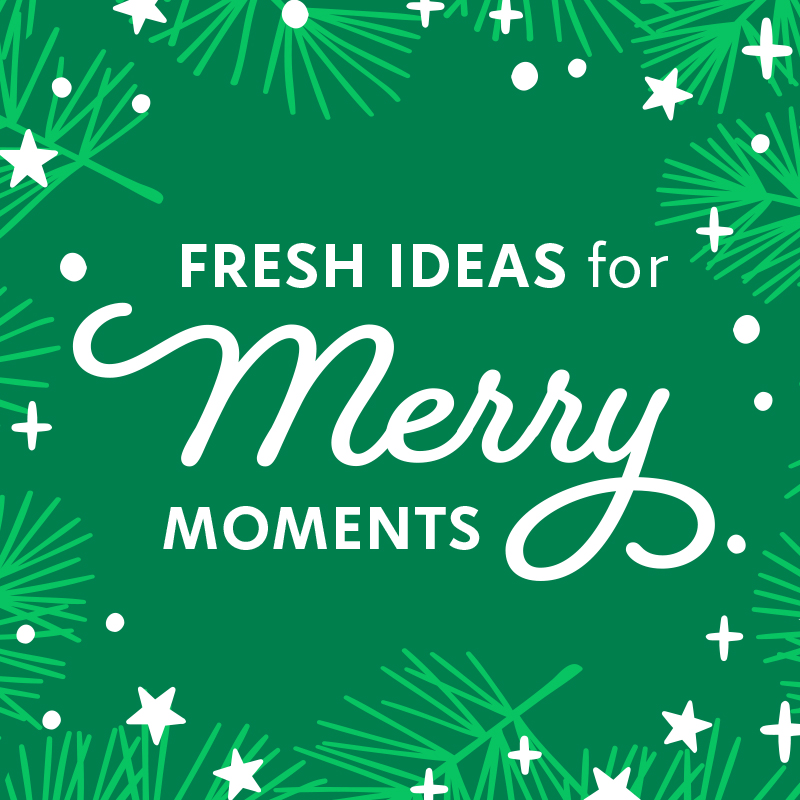 Fresh ideas for merry moments